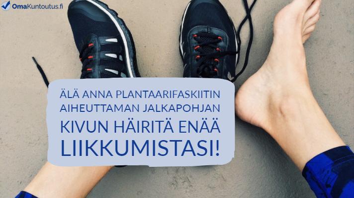 Plantaarifaskiitti, jalkapohjen kipu voi häiritä liikuntaharrastuksia merkittävästi, harjoittelu auttaa.